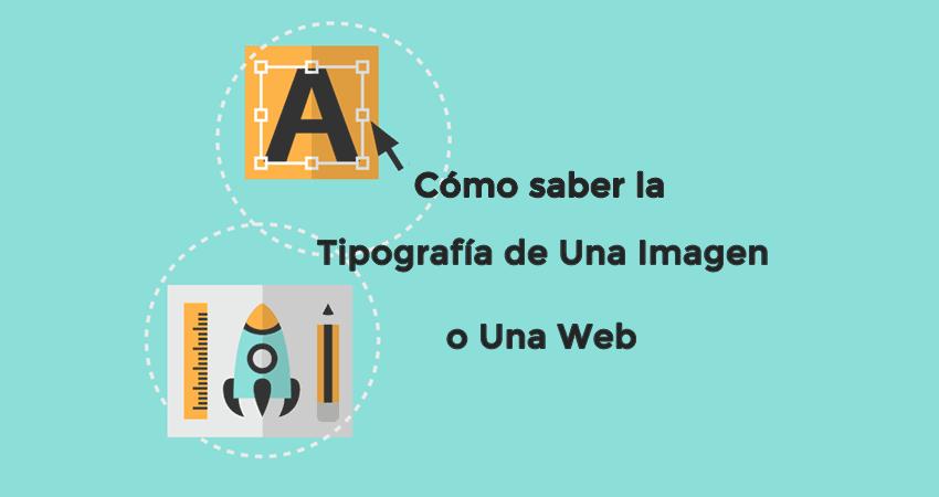 Cómo saber la tipografía de una imagen o una web